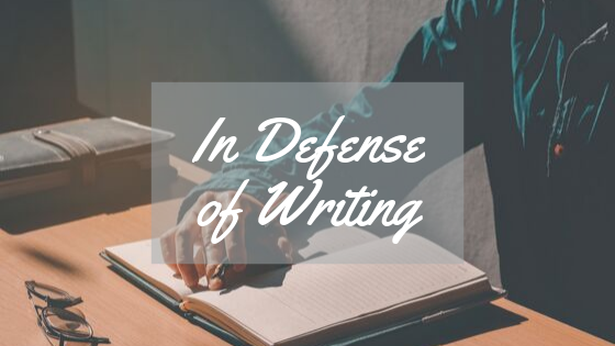 In Defense of Writing